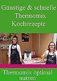 Günstige & schnelle Thermomix Kochrezepte: Nutzen Sie Ihren Thermomix optimal aus