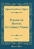 Poesías de Manuel Gutiérrez Nájera, Vol. 1 (Classic Reprint)