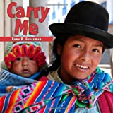 Carry Me (Babies Everywhere Series)