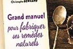 Grand manuel pour fabriquer ses remèdes naturels