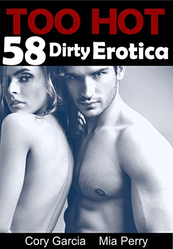 Erotica Too Hot 58 Dirty Erotica Adult Short Stories Full Of Free Lust And