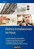 Elektro-Installationen im Haus: Leuchten abnehmen und anschließen | Steckdosen und Lichtschalter erneuern | Erweiterung elektrischer Leitungen | Neue Elektroinstallationen in Haus und Garten (DO IT!)