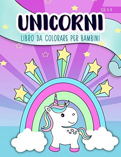 Unicorni: Libro da colorare per bambini: Età 4-9: Un libro di attività carino per bambini e...