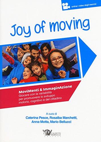Joy of moving. Movimenti & immaginazione. Giocare con la variabilità per promuovere lo sviluppo...