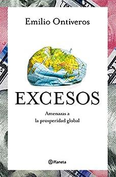 Excesos Amenazas a la prosperidad global de Emilio Ontiveros Baeza
