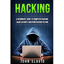 Hacking: A Beginners' Guide to Computer Hacking, Basic Security and Penetration Testing (How to hack and secure your computer for beginners, Arduino, python)