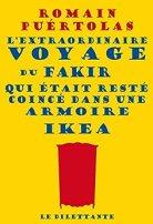 L'extraordinaire voyage du fakir qui était resté coincé dans une armoire Ikea par [Puértolas, Romain]