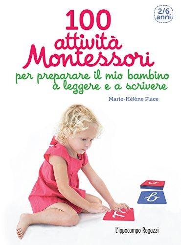 100 attività Montessori per preparare il mio bambino a leggere e a scrivere: 2-6 anni (Collana...