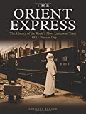 The Orient Express: The History of the World's Most Luxurious Train 1883-present Day [Lingua Inglese]
