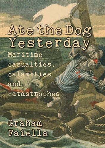 Ate the Dog Yesterday: Maritime Casualties, Calamities and Catastrophes (English Edition)