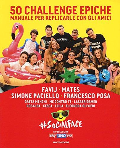 50 challenge epiche. Manuale per replicarle con gli amici. #Socialface. Ediz. a colori