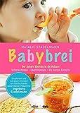 Babybrei: Der sichere Einstieg in die Beikost. Informationen, Empfehlungen, die besten Rezepte