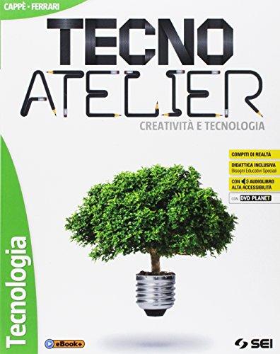 Tecno atelier. Creatività e tecnologia. Tecnologia. Per la Scuola media. Con e-book. Con espansione...