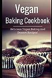 Vegan Baking Cookbook: Delicious Vegan Baking And Dessert Recipes!
