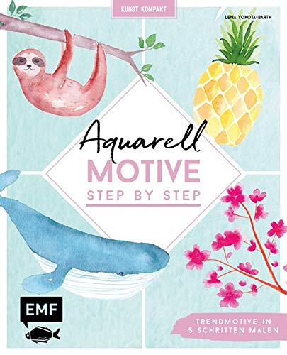 Kunst kompakt: Aquarell-Motive Step by Step: Trendmotive in 5 Schritten malen