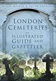 London Cemeteries: An Illustrated Guide and Gazetteer [Lingua Inglese]