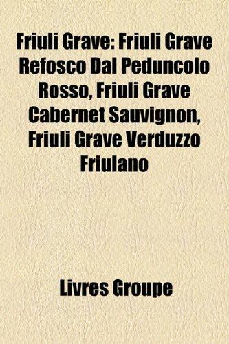 Friuli Grave: Friuli Grave Refosco Dal Peduncolo Rosso, Friuli Grave Cabernet Sauvignon, Friuli Grave Verduzzo Friulano