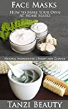 Homemade Face Masks: A Guide to Natural DIY Facial Treatments - Make Your Own Masks at Home