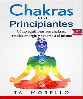 Chakras para Principiantes: Cómo equilibrar sus chakras, irradiar energía y sanarse a sí mismo