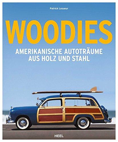 Woodies: Amerikanische Autoträume aus Holz und Stahl