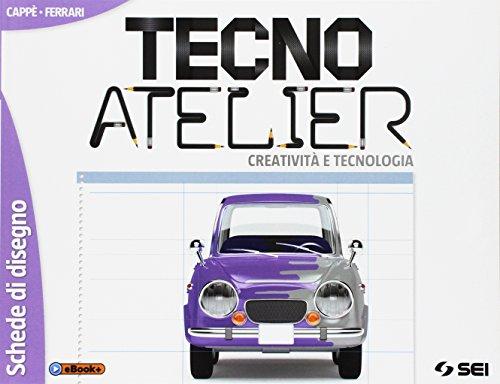 Tecno atelier. Creatività e tecnologia. Schede di disegno. Per la Scuola media. Con e-book. Con...