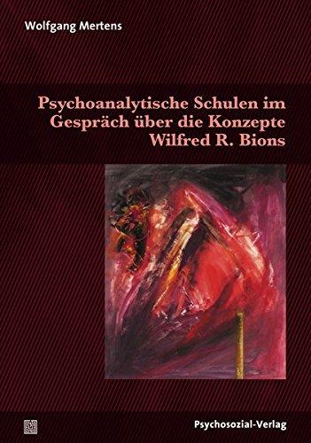 Psychoanalytische Schulen im Gespräch über die Konzepte Wilfred R. Bions (Bibliothek der Psychoanalyse)