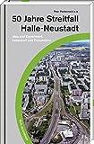 50 Jahre Streitfall Halle Neustadt: Idee und Experiment. Lebensort und Provokation
