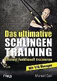 Das ultimative Schlingentraining: Effizient funktionell trainieren