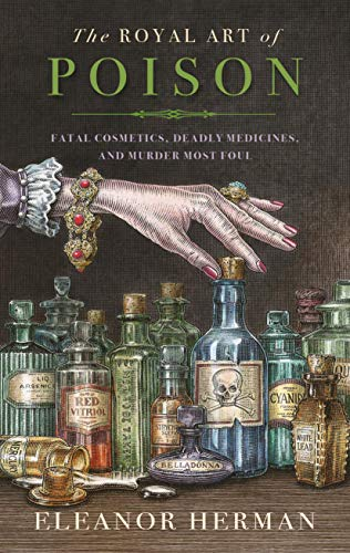 The Royal Art of Poison: Fatal Cosmetics, Deadly Medicines and Murder Most Foul by [Herman, Eleanor]