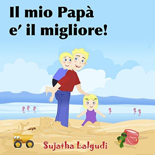 Libro bambini 5 anni: Il mio Papà e' il migliore: Libri per bambini tra 4 e 6 anni,(Italian...