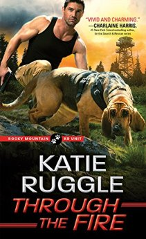 Through the Fire (Rocky Mountain K9 Unit) by [Ruggle, Katie]