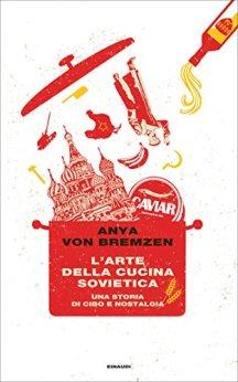 L'arte della cucina sovietica: Una storia di cibo e nostalgia (Frontiere Einaudi) di [von Bremzen, Anya]