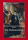 Die Geschichte der Johanniter und Malteser / Die Malteserritter