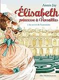 Le Secret de l'automate: Elisabeth, princesse à Versailles - tome 1