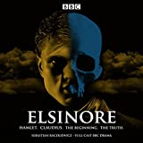 Elsinore: Hamlet. Claudius. The Beginning. The Truth: A BBC Radio 4 Drama