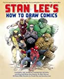 Stan Lee's How to Draw Comics: From the Legendary Creator of Spider-Man, The Incredible Hulk, Fantastic Four, X -Men, and Iron Man