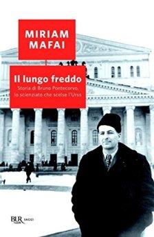 Il lungo freddo: Storia di Bruno Pontecorvo, lo scienziato che scelse l'Urss (BUR SAGGI) di [Mafai, Miriam]
