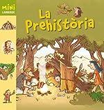 La Prehistòria (Larousse - Infantil / Juvenil - Catalán - A Partir De 5/6 Años - Col.Lecció Mini Larousse)