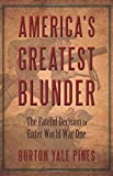 America's Greatest Blunder: The Fateful Decision to Enter World War One