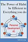 The Power of Habit: be Efficient in Everything you do: Volume 3 (Personal Development for Beginners)