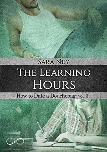 The learning hours (versione italiana) (How to date a douchebag Vol. 3) di [Ney, Sara]