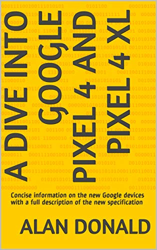 A DIVE INTO GOOGLE PIXEL 4 AND PIXEL 4 XL: Concise information on the new Google devices with a full description of the new specification