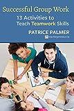 Successful Group Work: 13 Activities to Teach Teamwork Skills: Volume 2 (Teacher Tools)