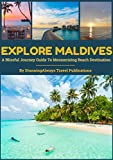 Explore Maldives: A Blissful Travel Guide To Mesmerizing Beach Destination (Best Things To Do, Visa, Food, Accommodation, Sightseeing & Activities)