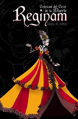 Reginam (Crónicas del circo de la muerte 1) de Tatiana M. Alonzo