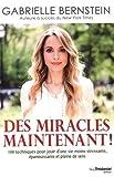 Des miracles maintenant ! : 108 techniques pour jouir d'une vie moins stressante, épanouissante et pleine de sens