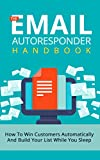 The Email Autoresponder Handbook: How To Win Customers Automatically And Build Your List While You Sleep With Email Marketing (List Building, Email Marketing, ... Marketing, Blueprint) (English Edition)