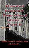 Haunted England: True Ghost Stories Part II (English Edition)