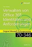 Verwalten von Office 365-Identitäten und -Anforderungen: Original Microsoft Prüfungstraining 70-346 (Original Microsoft Training)