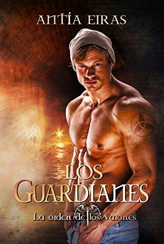 Los Guardianes (La Orden de los Varones nº 1) de [Eiras, Antía]
